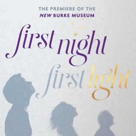 "graphic with words ""First night, First Light: The premiere of the new Burke Museum"""